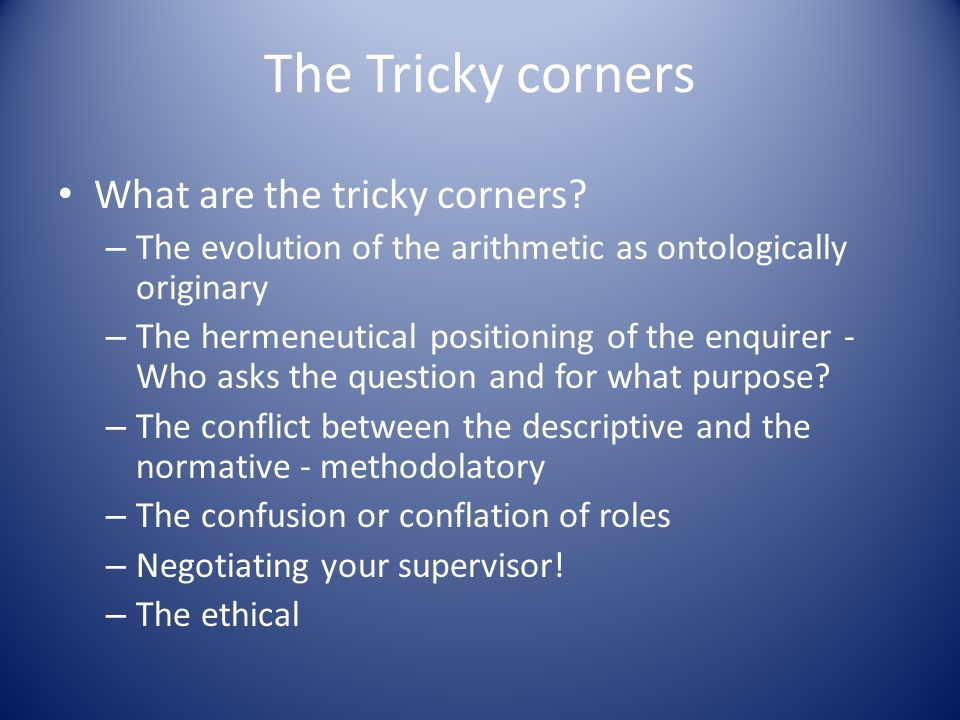 The Tricky corners What are the tricky corners? – The evolution of the arithmetic as ontologically originary – The hermeneutical positioning of the en