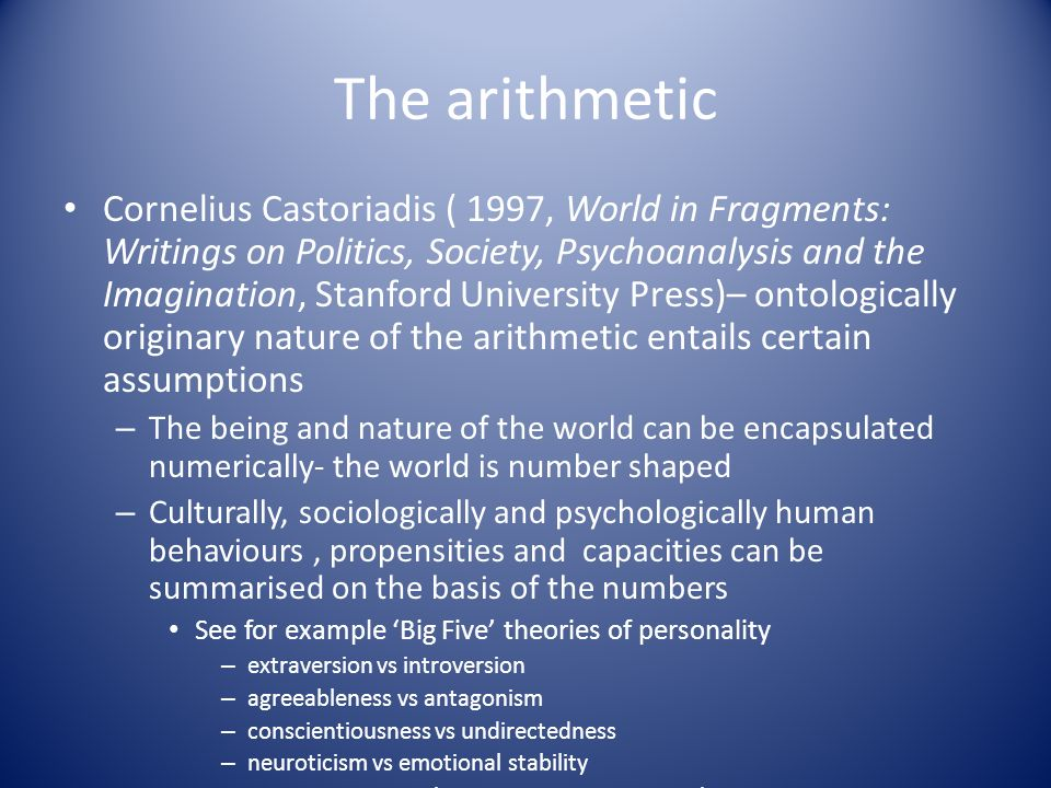 The arithmetic Cornelius Castoriadis ( 1997, World in Fragments: Writings on Politics, Society, Psychoanalysis and the Imagination, Stanford Universit