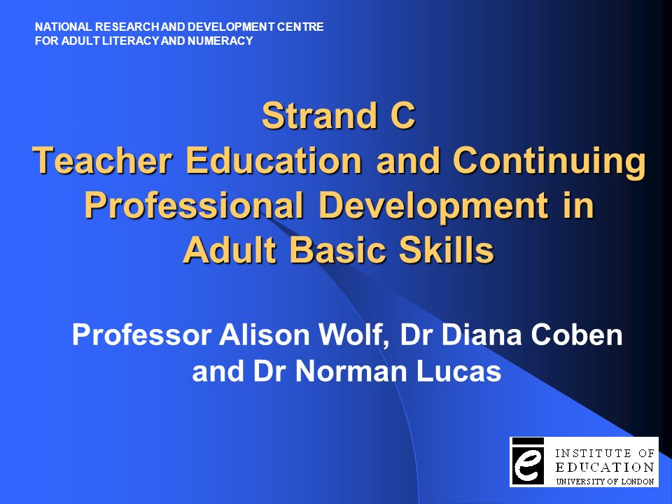 The Centres work is in 4 strands: Strand Aresearch relating to poverty and social exclusion Strand Bresearch relating to best practice in teaching and learning Strand Cinitial teacher education and continuing professional development (CPD) Strand Dnational resource centre and dissemination work NATIONAL RESEARCH AND DEVELOPMENT CENTRE FOR ADULT LITERACY AND NUMERACY