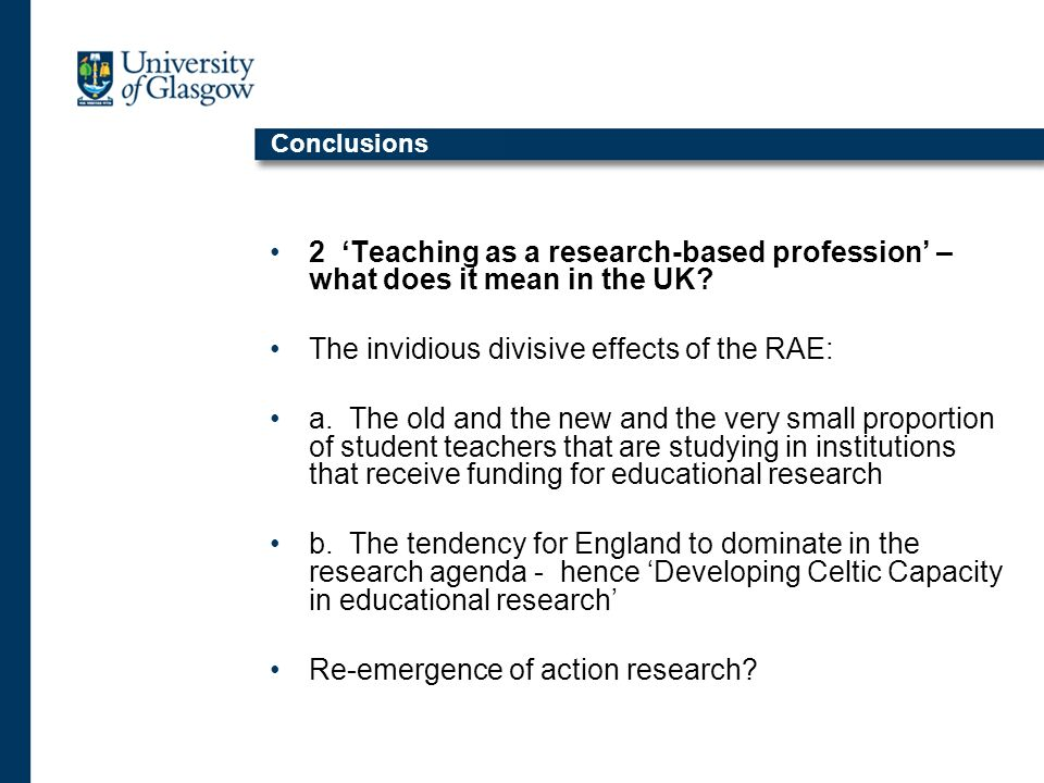 Conclusions 2 Teaching as a research-based profession – what does it mean in the UK.