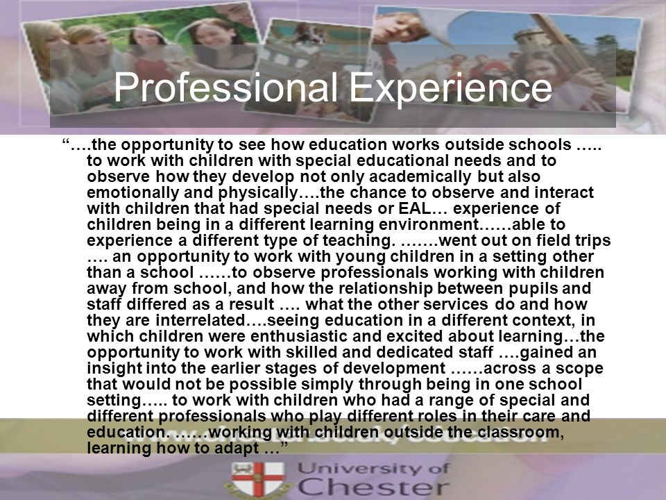 Professional Experience ….the opportunity to see how education works outside schools …..