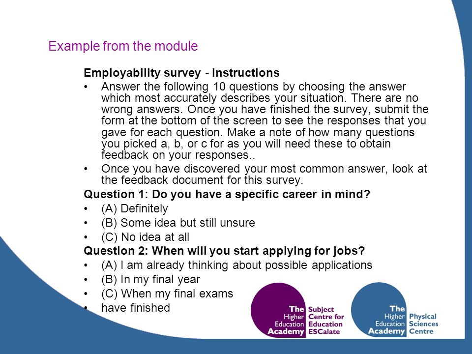 Example from the module Employability survey - Instructions Answer the following 10 questions by choosing the answer which most accurately describes your situation.