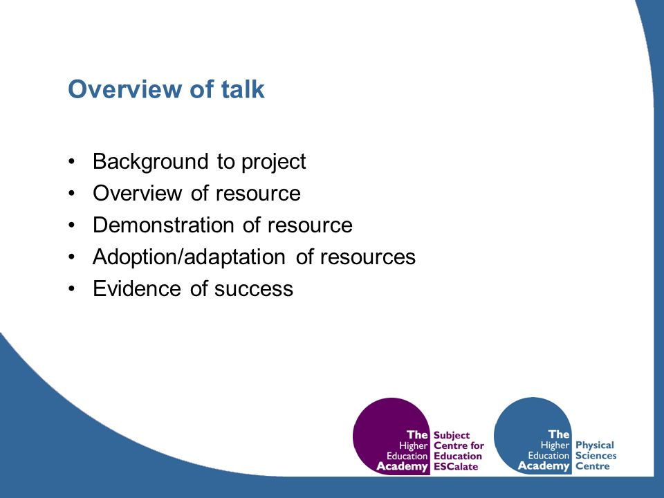 Overview of talk Background to project Overview of resource Demonstration of resource Adoption/adaptation of resources Evidence of success