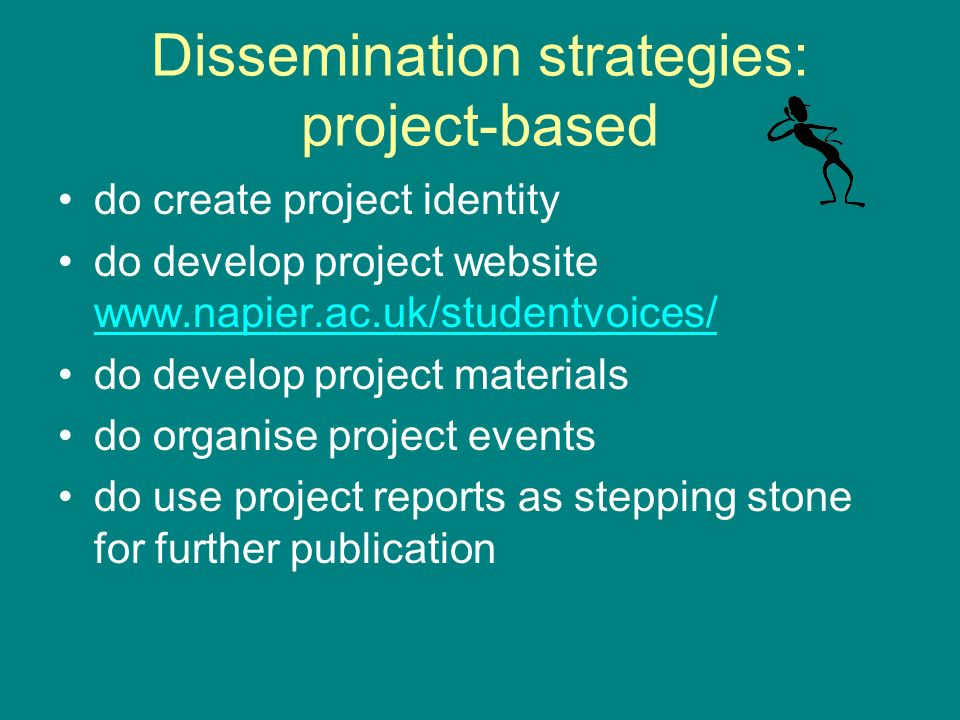 Dissemination strategies: project-based do create project identity do develop project website     do develop project materials do organise project events do use project reports as stepping stone for further publication