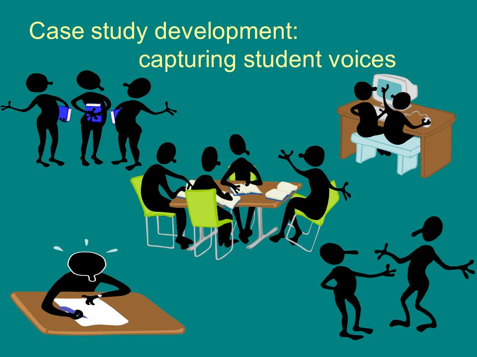 Case study development: capturing student voices