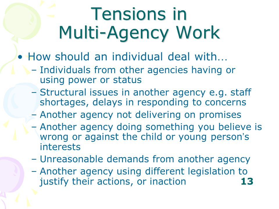 Tensions in Multi-Agency Work How should an individual deal with … –Individuals from other agencies having or using power or status –Structural issues