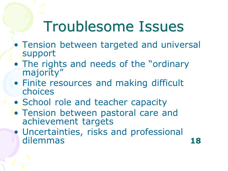 Troublesome Issues Tension between targeted and universal support The rights and needs of the ordinary majority Finite resources and making difficult