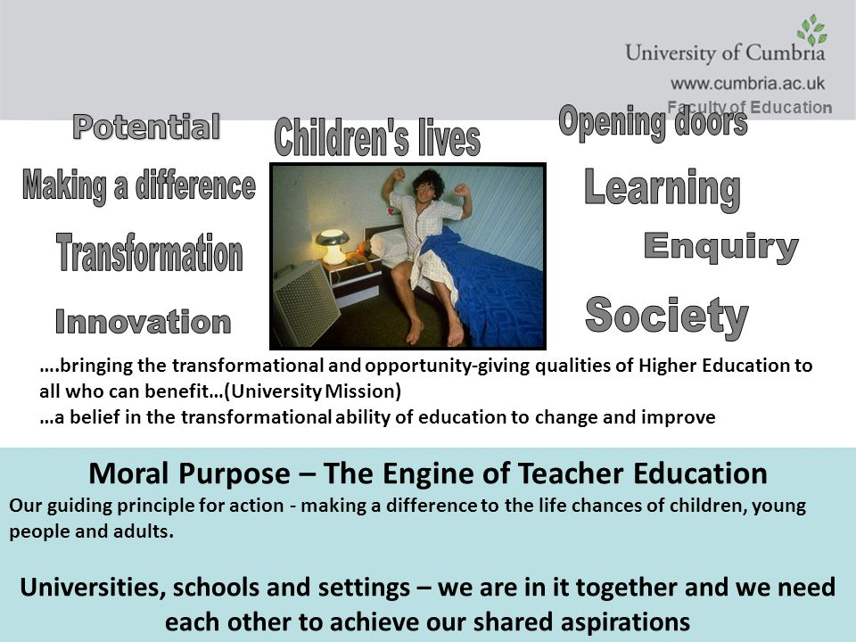 Faculty of Educatio n ….bringing the transformational and opportunity-giving qualities of Higher Education to all who can benefit…(University Mission)
