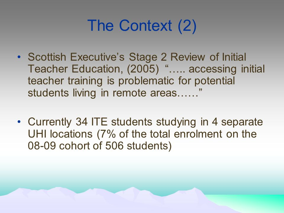 The Context (2) Scottish Executives Stage 2 Review of Initial Teacher Education, (2005) …..
