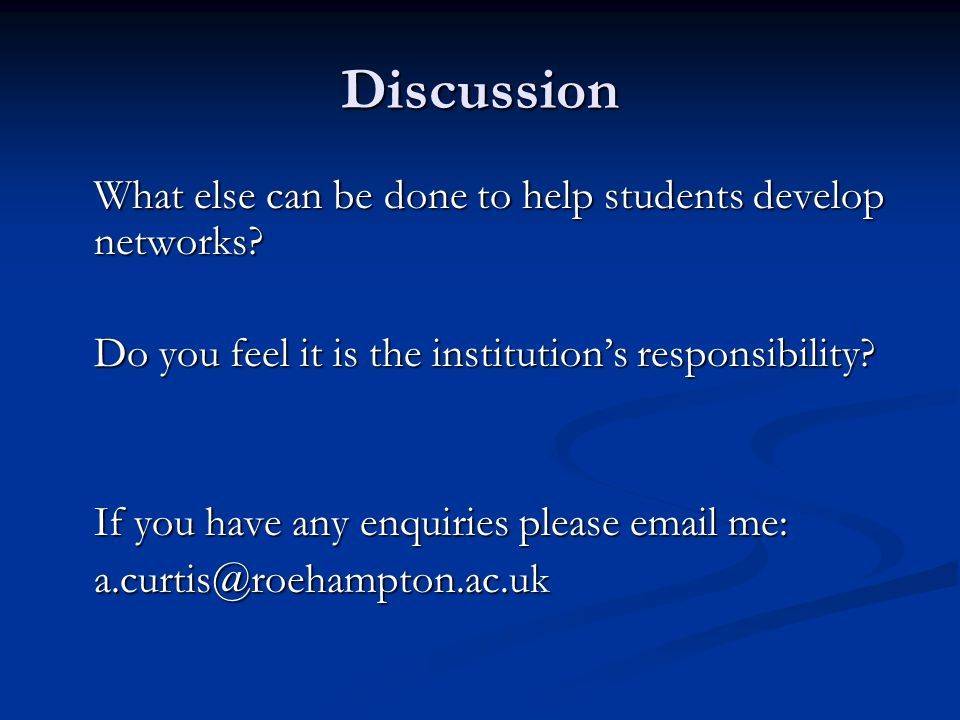 Discussion What else can be done to help students develop networks.