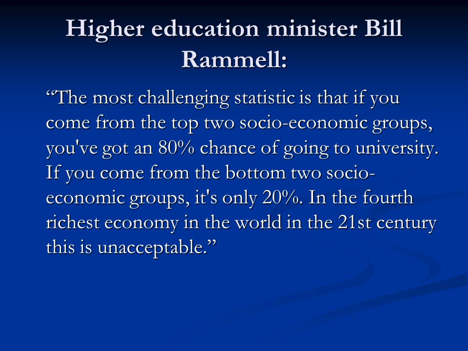 Higher education minister Bill Rammell: The most challenging statistic is that if you come from the top two socio-economic groups, you ve got an 80% chance of going to university.
