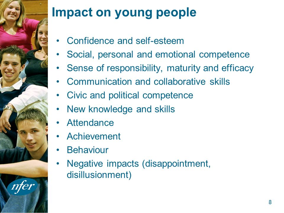8 Impact on young people Confidence and self-esteem Social, personal and emotional competence Sense of responsibility, maturity and efficacy Communication and collaborative skills Civic and political competence New knowledge and skills Attendance Achievement Behaviour Negative impacts (disappointment, disillusionment)