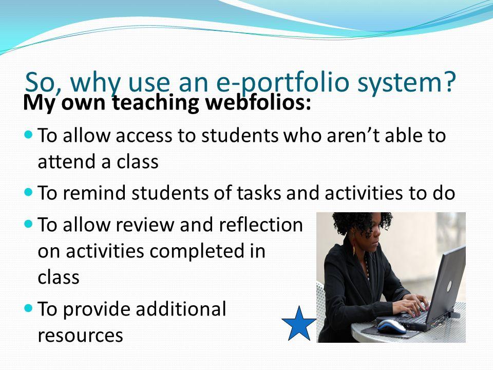 So, why use an e-portfolio system.
