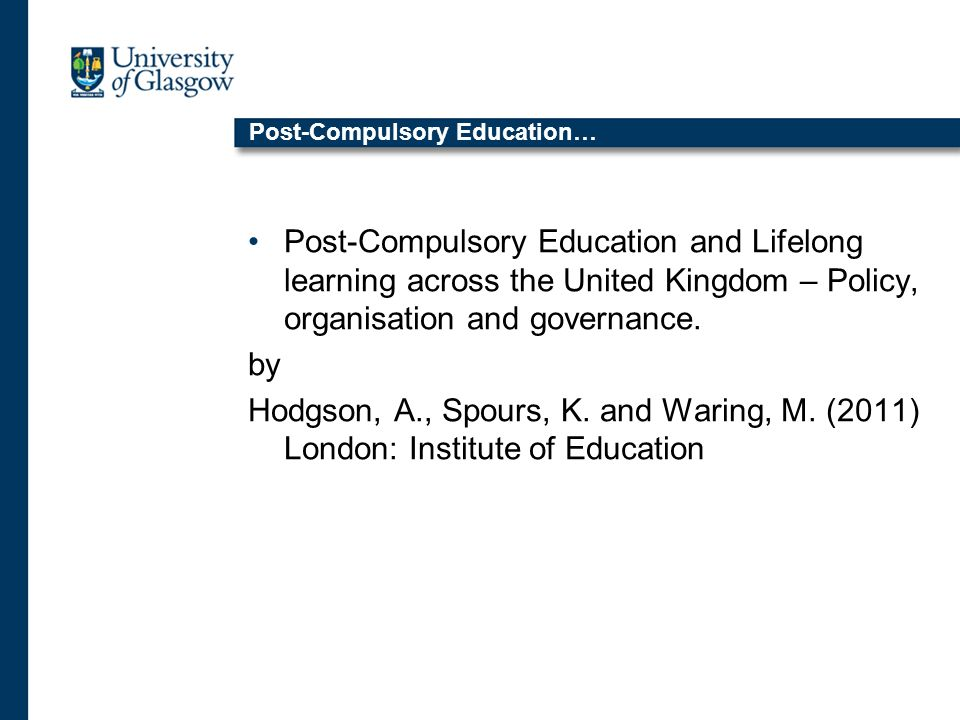 Post-Compulsory Education… Post-Compulsory Education and Lifelong learning across the United Kingdom – Policy, organisation and governance.