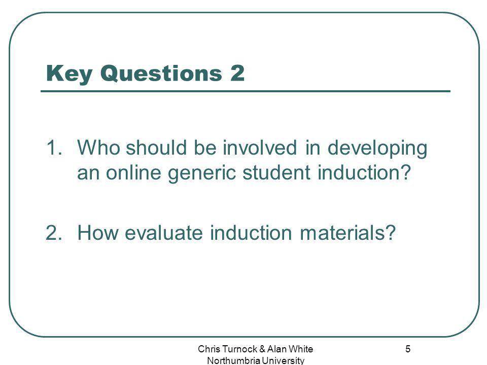 Chris Turnock & Alan White Northumbria University 5 Key Questions 2 1.Who should be involved in developing an online generic student induction.