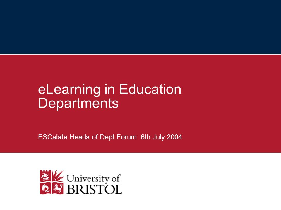 eLearning in Education Departments ESCalate Heads of Dept Forum 6th July 2004