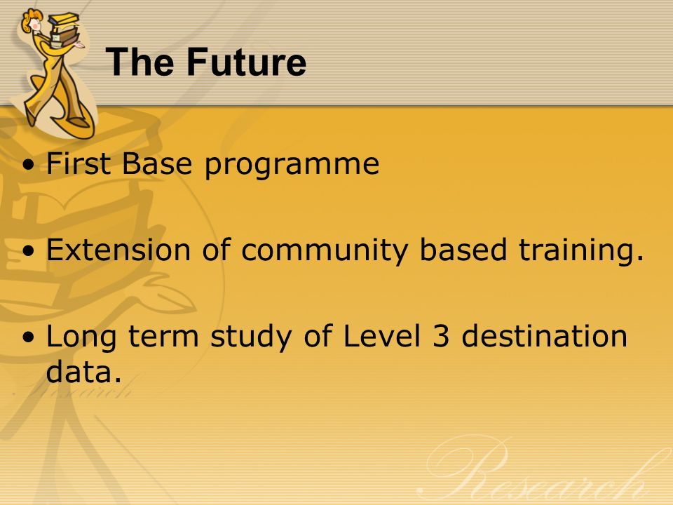 The Future First Base programme Extension of community based training. Long term study of Level 3 destination data.