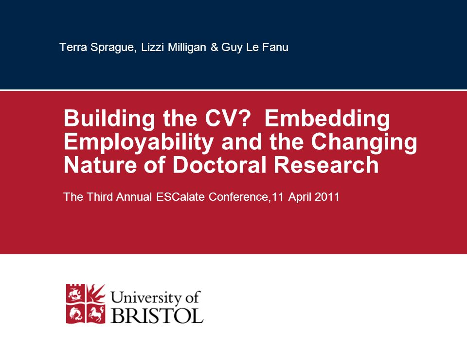 Terra Sprague, Lizzi Milligan & Guy Le Fanu Building the CV? Embedding Employability and the Changing Nature of Doctoral Research The Third Annual ESC