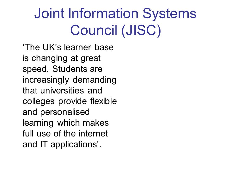 Joint Information Systems Council (JISC) The UKs learner base is changing at great speed.