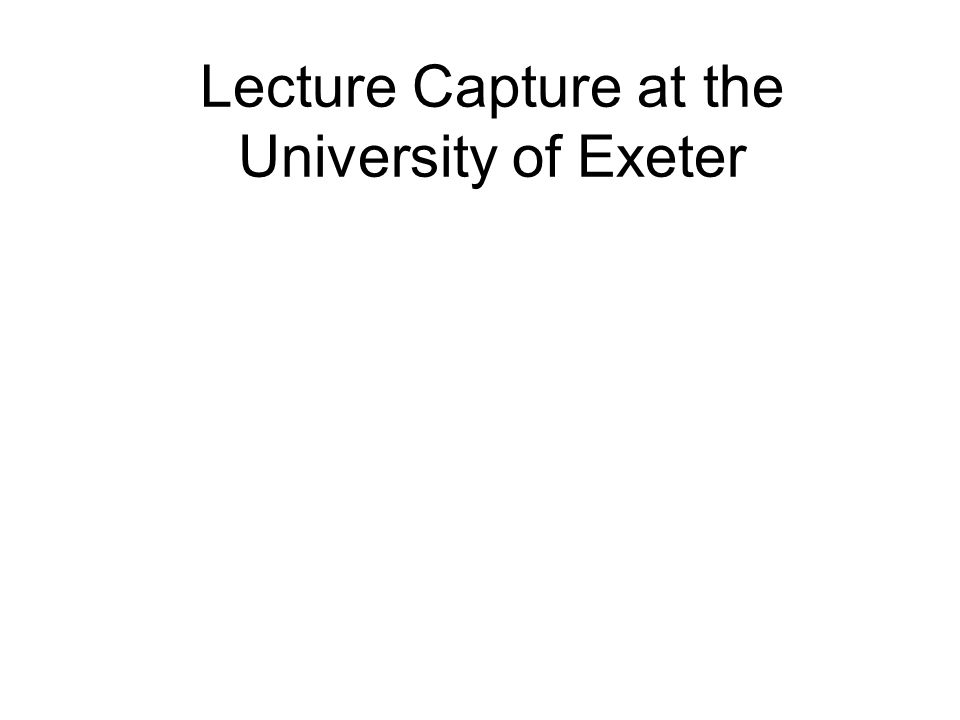 Lecture Capture at the University of Exeter
