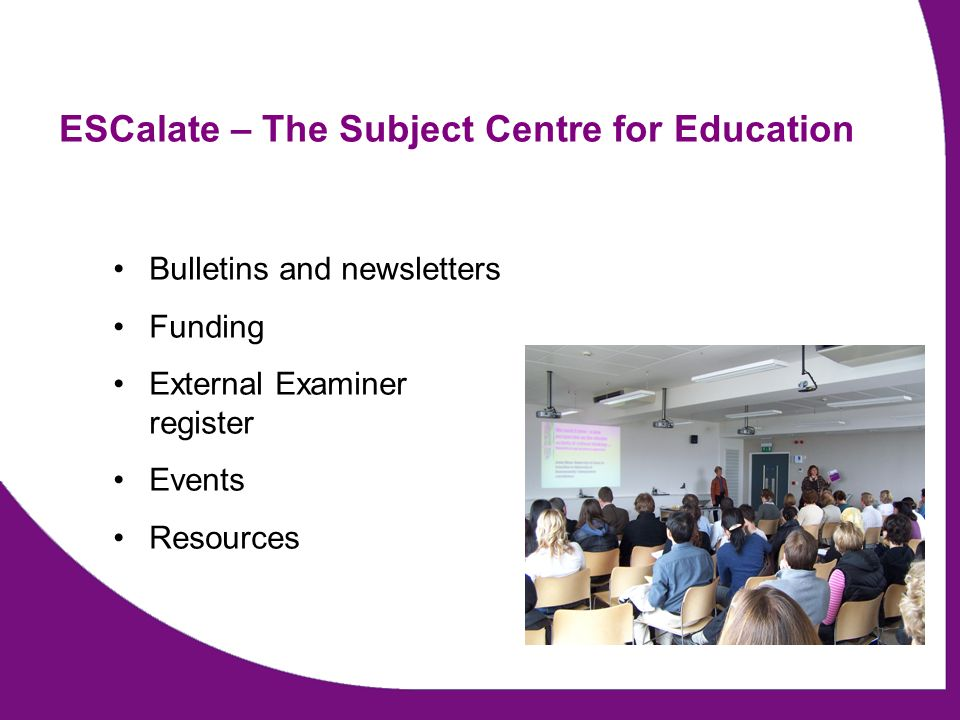 ESCalate – The Subject Centre for Education Bulletins and newsletters Funding External Examiner register Events Resources