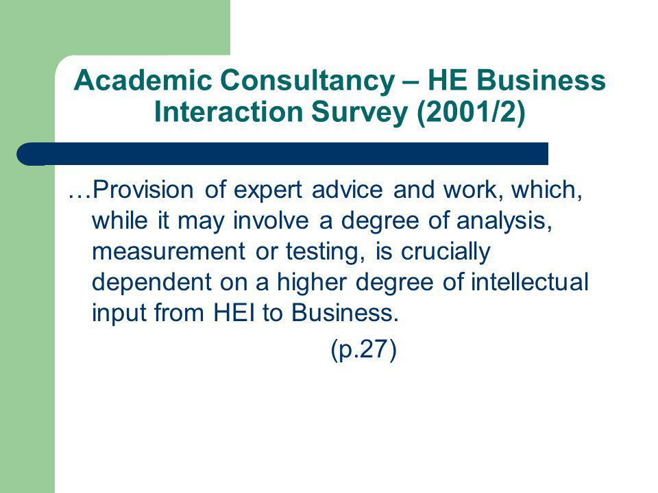Academic Consultancy – HE Business Interaction Survey (2001/2) …Provision of expert advice and work, which, while it may involve a degree of analysis,