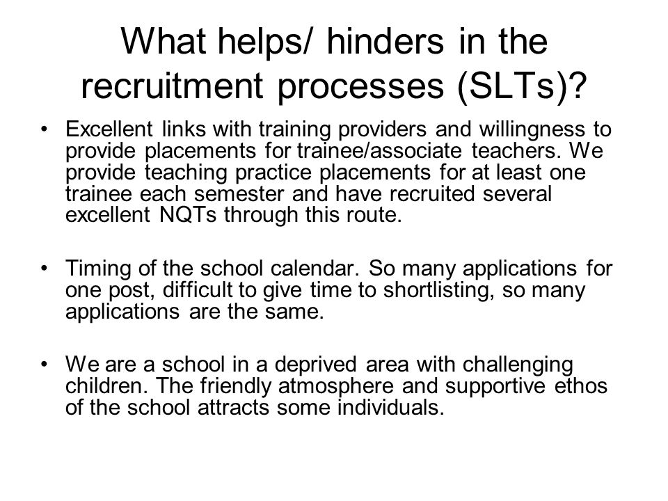 What helps/ hinders in the recruitment processes (SLTs).
