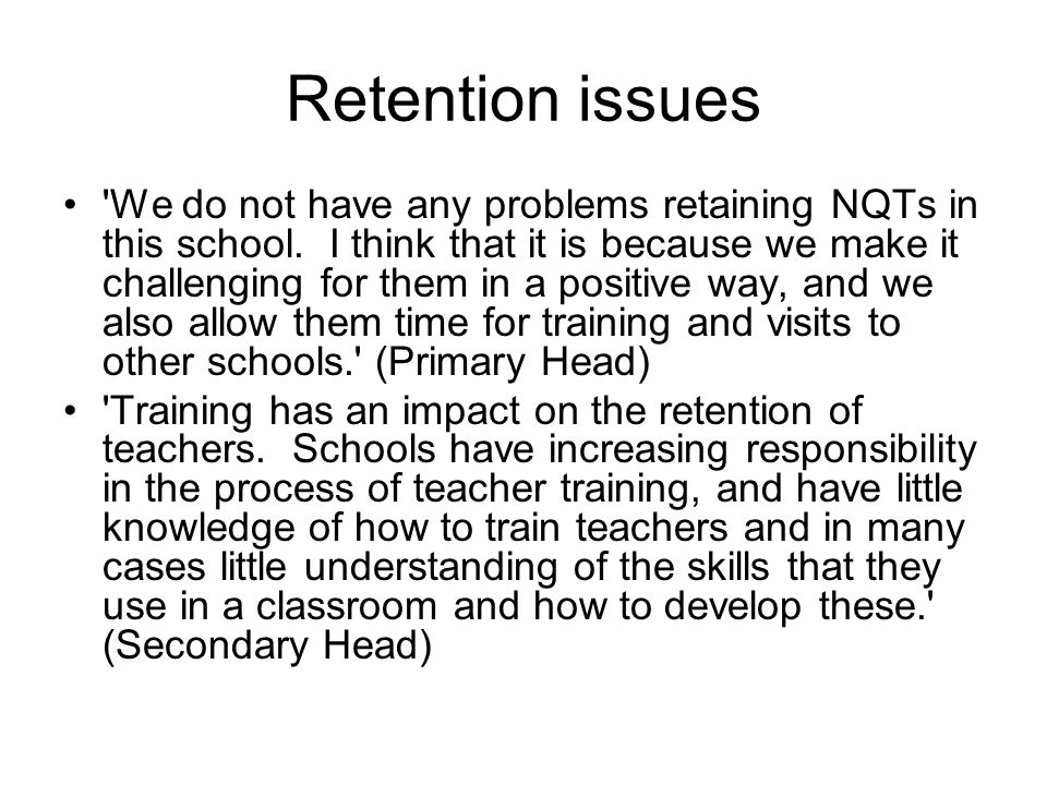 Retention issues We do not have any problems retaining NQTs in this school.