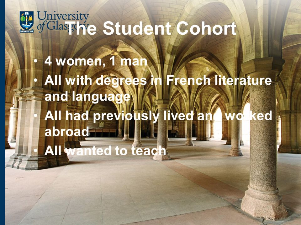 The Student Cohort 4 women, 1 man All with degrees in French literature and language All had previously lived and worked abroad All wanted to teach