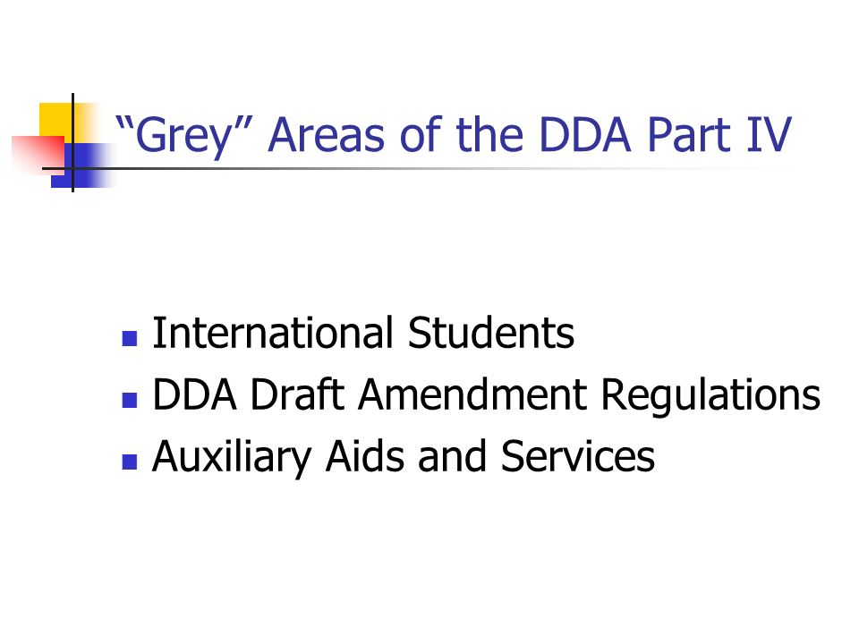 Grey Areas of the DDA Part IV International Students DDA Draft Amendment Regulations Auxiliary Aids and Services