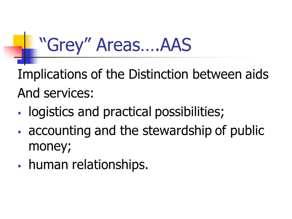 Grey Areas….AAS Implications of the Distinction between aids And services: logistics and practical possibilities; accounting and the stewardship of pu