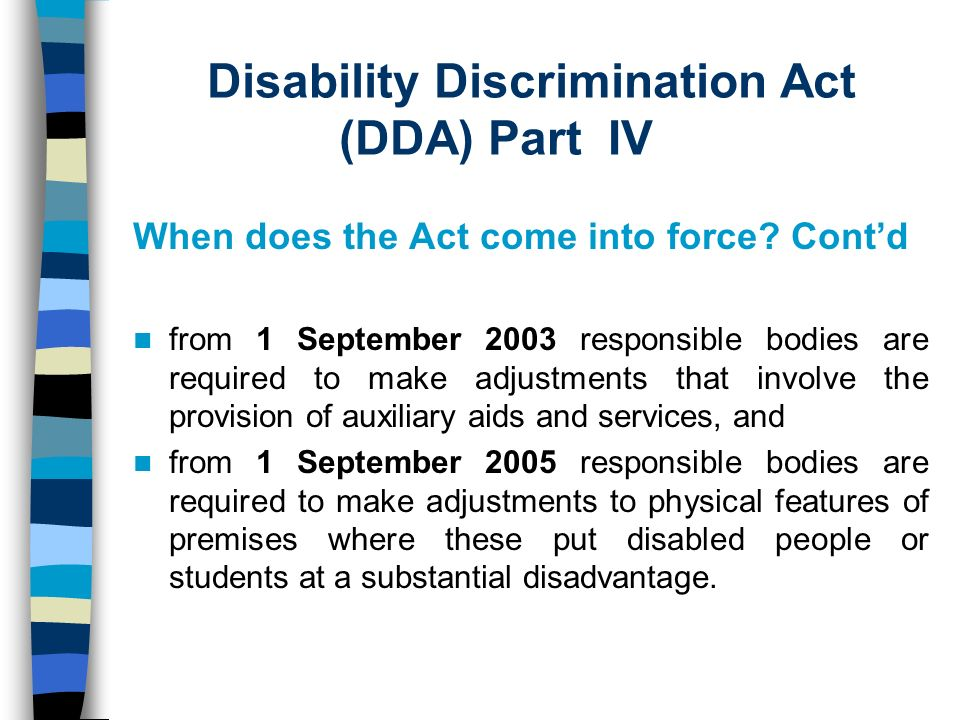 Disability Discrimination Act (DDA) Part IV When does the Act come into force.