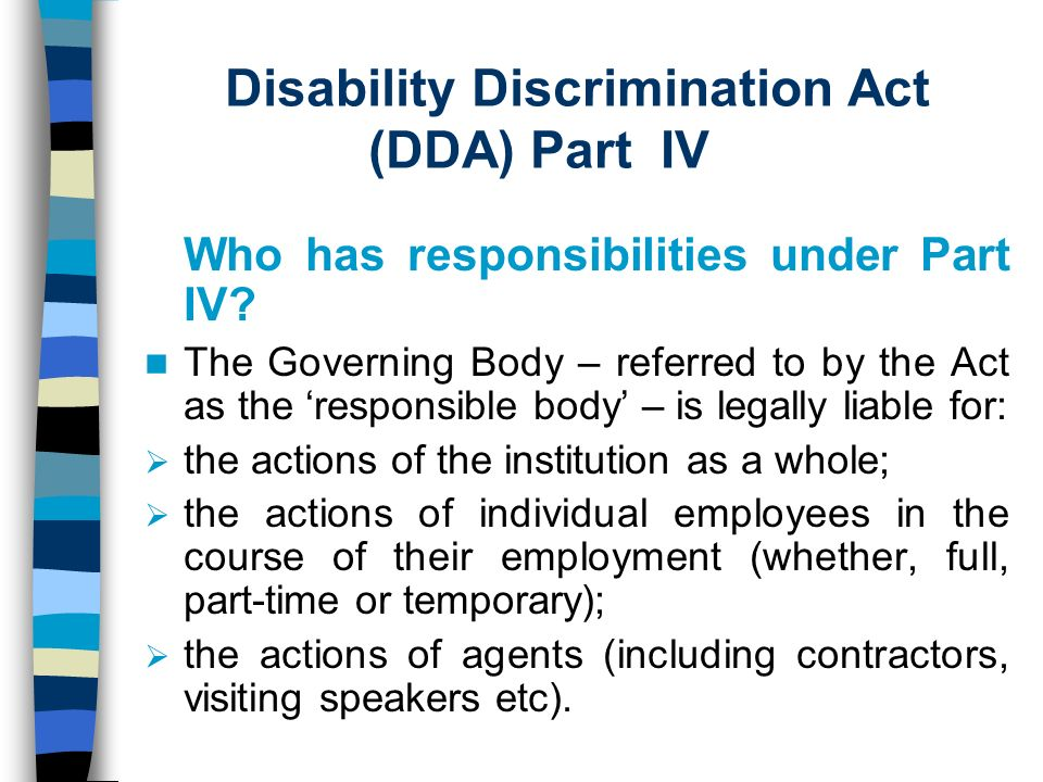 Disability Discrimination Act (DDA) Part IV Who has responsibilities under Part IV.