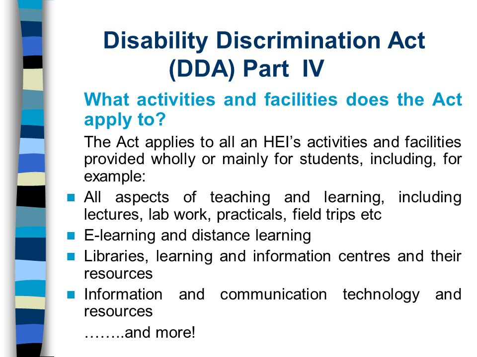 Disability Discrimination Act (DDA) Part IV What activities and facilities does the Act apply to.