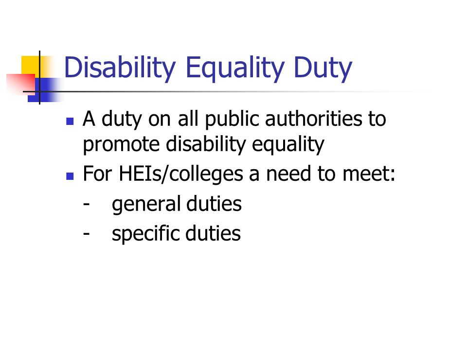 Disability Discrimination Act (2005) Scope includes: Extending the definition of disabled people Transport Private clubs Letting of premises