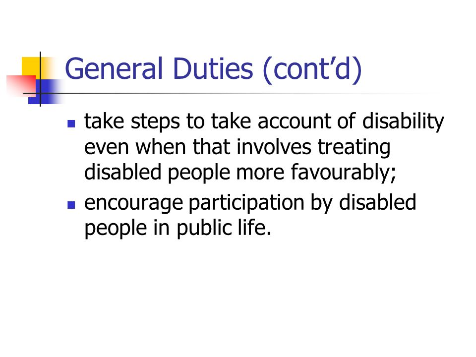 General Duties When carrying out their functions HEIs/colleges must have due regard to the need to: eliminate unlawful discrimination; eliminate disability related harassment; promote equal opportunities;