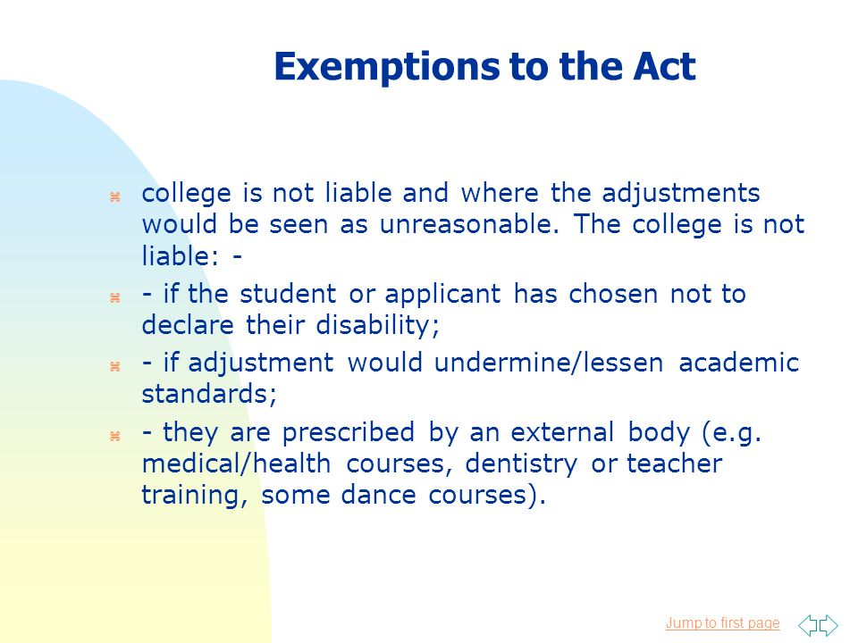 Jump to first page Exemptions to the Act z college is not liable and where the adjustments would be seen as unreasonable. The college is not liable: -