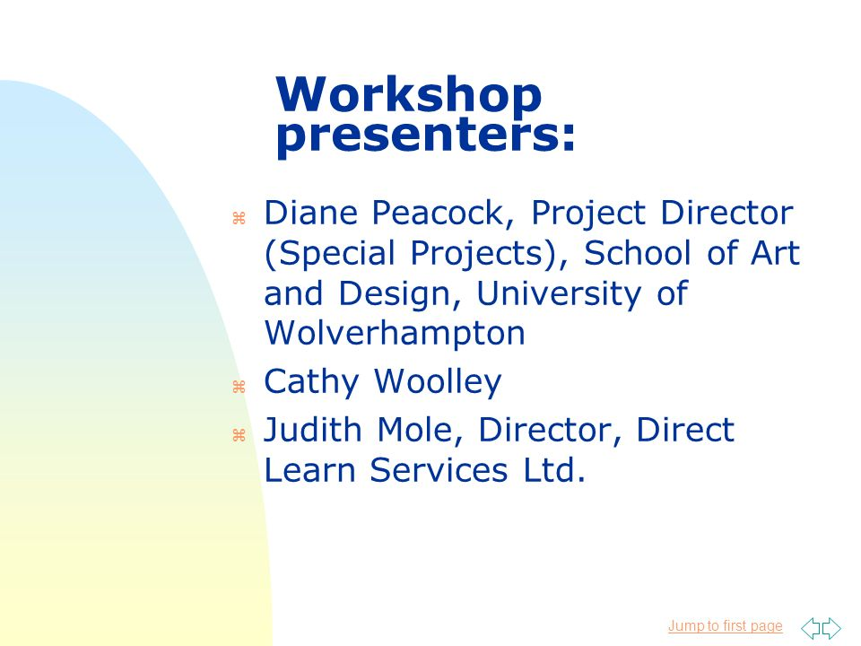 Jump to first page Workshop presenters: z Diane Peacock, Project Director (Special Projects), School of Art and Design, University of Wolverhampton z