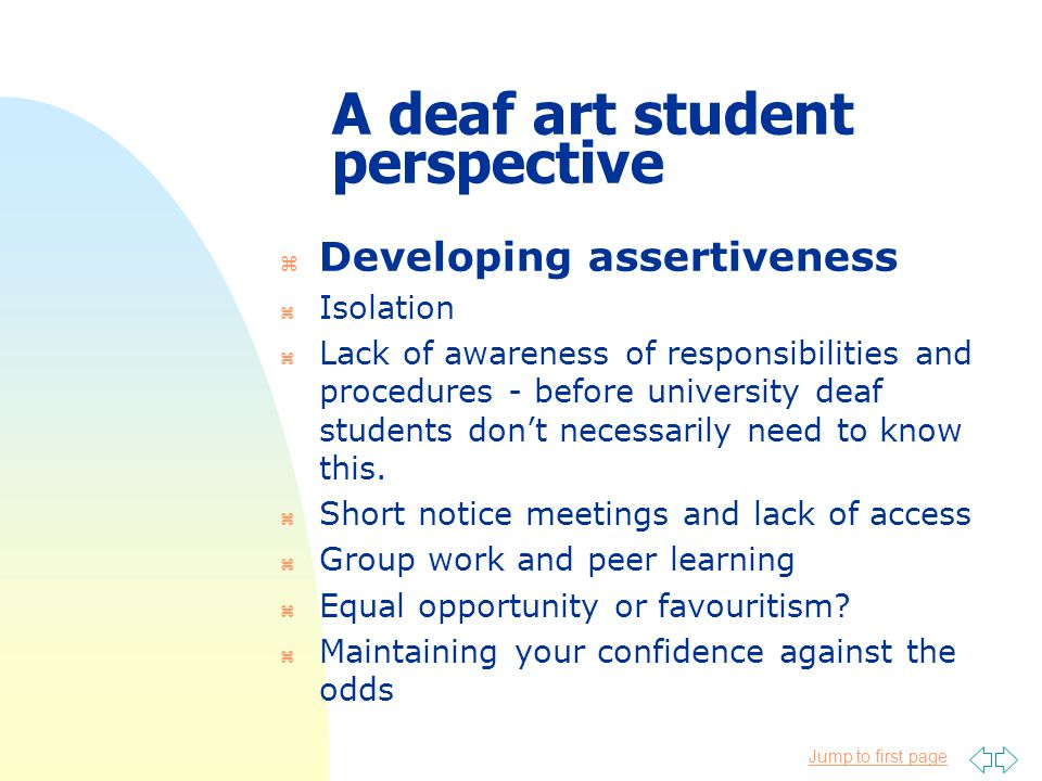 Jump to first page A deaf art student perspective z Developing assertiveness z Isolation z Lack of awareness of responsibilities and procedures - befo