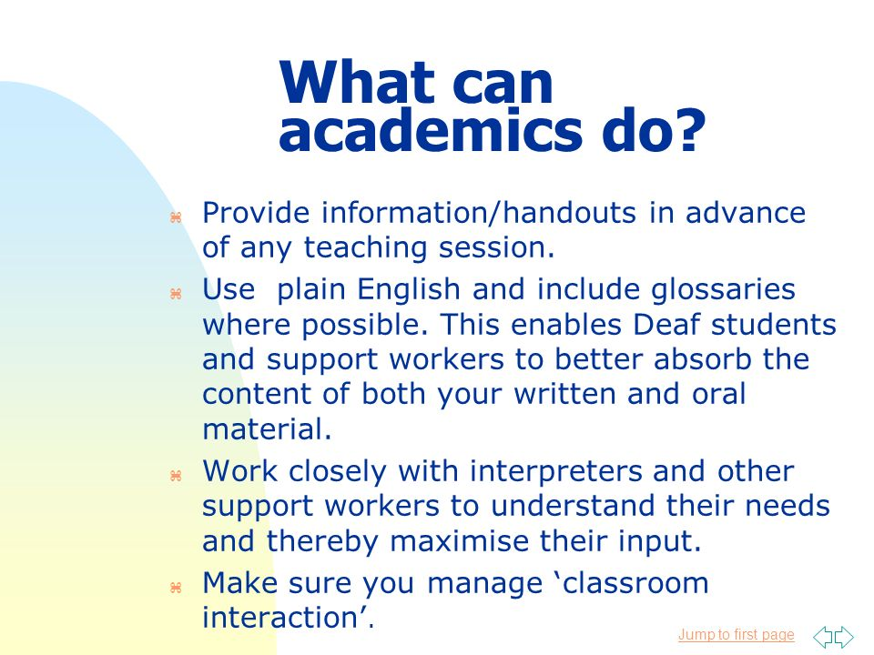 Jump to first page What can academics do? z Provide information/handouts in advance of any teaching session. z Use plain English and include glossarie