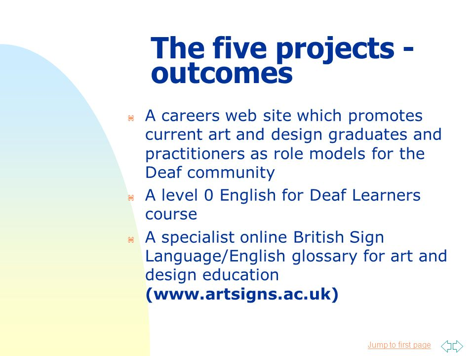 Jump to first page The five projects - outcomes z A careers web site which promotes current art and design graduates and practitioners as role models