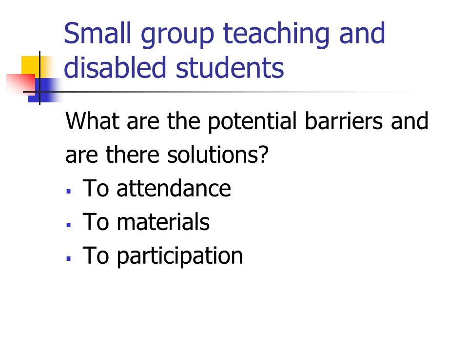 Small group teaching and disabled students What are the potential barriers and are there solutions.