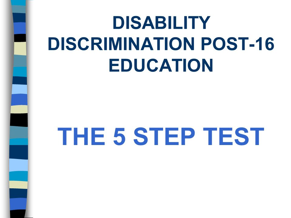 DISABILITY DISCRIMINATION POST-16 EDUCATION THE 5 STEP TEST