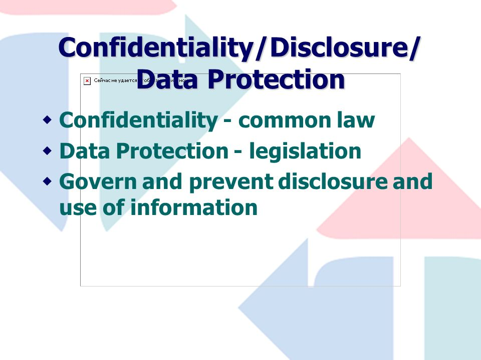 Confidentiality/Disclosure/ Data Protection wConfidentiality - common law wData Protection - legislation wGovern and prevent disclosure and use of information