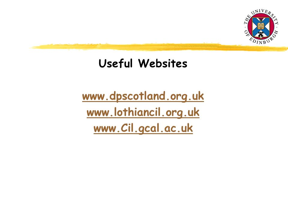 Useful Websites www.dpscotland.org.uk www.lothiancil.org.uk www.Cil.gcal.ac.uk