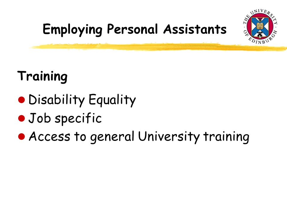 Employing Personal Assistants Training l Disability Equality l Job specific l Access to general University training