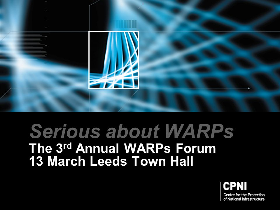 Serious about WARPs The 3 rd Annual WARPs Forum 13 March Leeds Town Hall