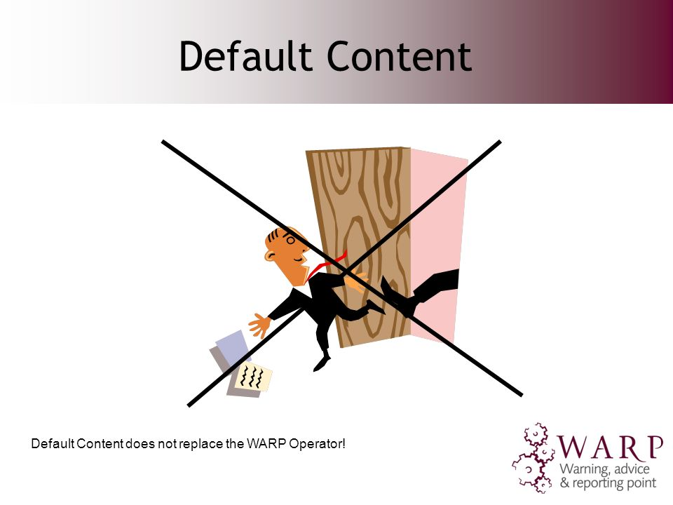 Default Content Default Content does not replace the WARP Operator!