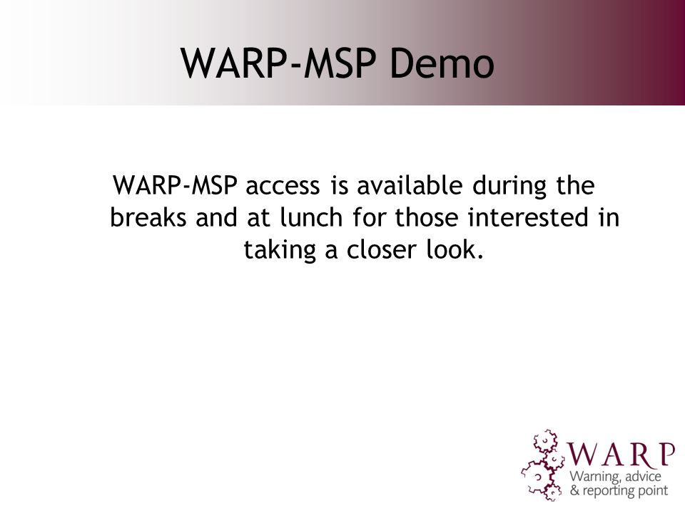 WARP-MSP Demo WARP-MSP access is available during the breaks and at lunch for those interested in taking a closer look.