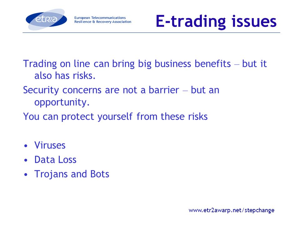 www.etr2awarp.net/stepchange E-trading issues Trading on line can bring big business benefits – but it also has risks.
